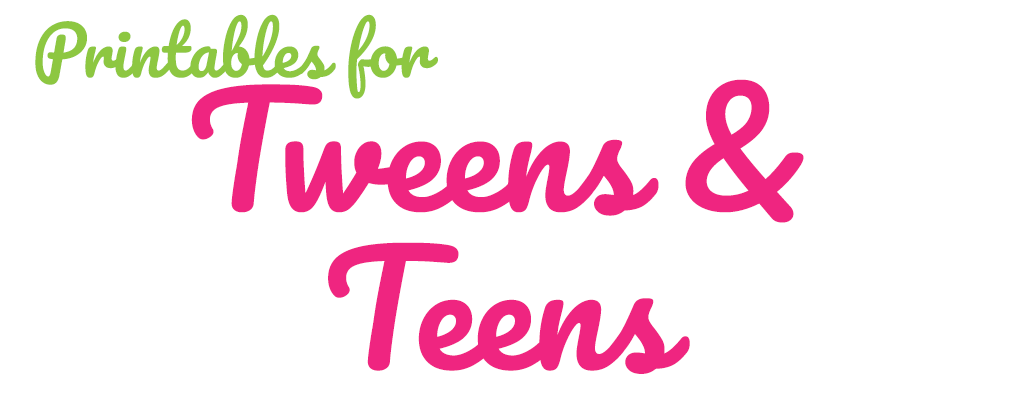 Printables for Tweens and Teens